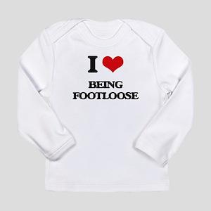 I Love Being Footloose Long Sleeve T-Shirt