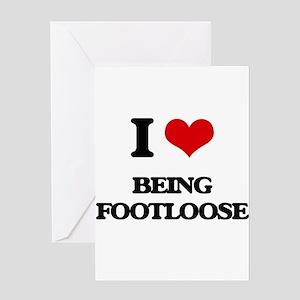 I Love Being Footloose Greeting Cards