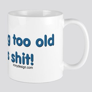 I'm Getting Too Old For this Shit Funny Aging Mugs