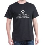 They call me crazy dog lady Dark T-Shirt