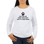They call me crazy dog Women's Long Sleeve T-Shirt