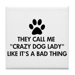 They call me crazy dog lady Tile Coaster