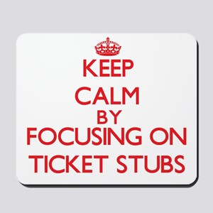 Keep Calm by focusing on Ticket Stubs Mousepad