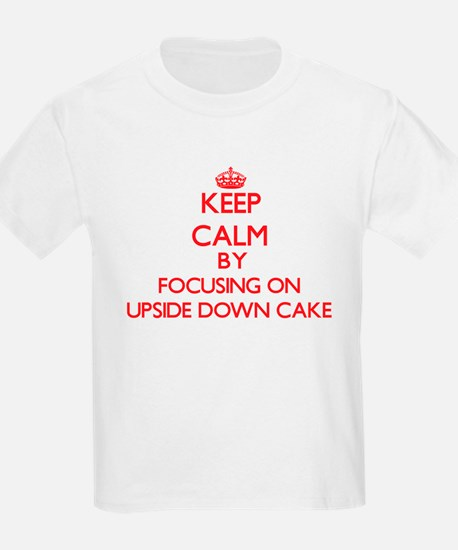 Keep Calm by focusing on Upside Down Cake T-Shirt