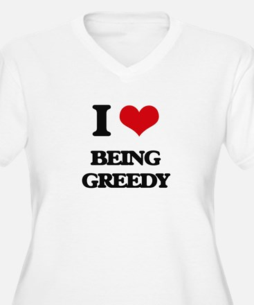 I Love Being Greedy Plus Size T-Shirt