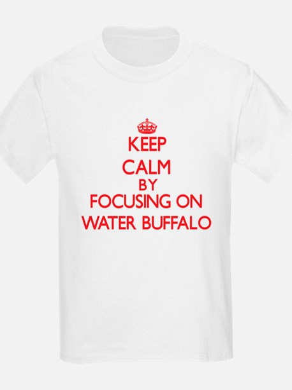 Keep Calm by focusing on Water Buffalo T-Shirt