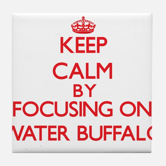 Keep Calm by focusing on Water Buffal Tile Coaster