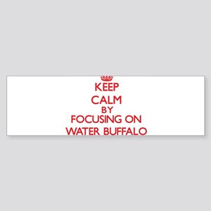 Keep Calm by focusing on Water Buff Bumper Sticker