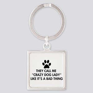 They call me crazy dog lady Keychains