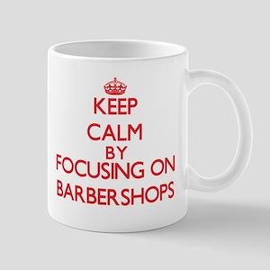 Keep Calm by focusing on Barbershops Mugs