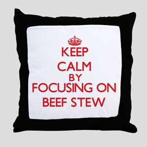 Keep Calm by focusing on Beef Stew Throw Pillow