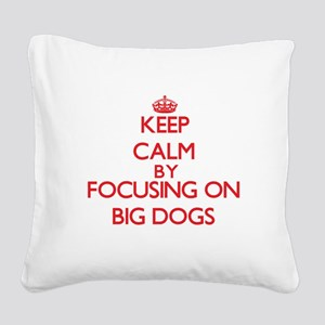 Keep Calm by focusing on Big Square Canvas Pillow