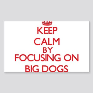 Keep Calm by focusing on Big Dogs Sticker