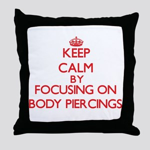 Keep Calm by focusing on Body Piercin Throw Pillow