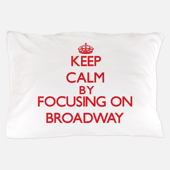 Keep Calm by focusing on Broadway Pillow Case