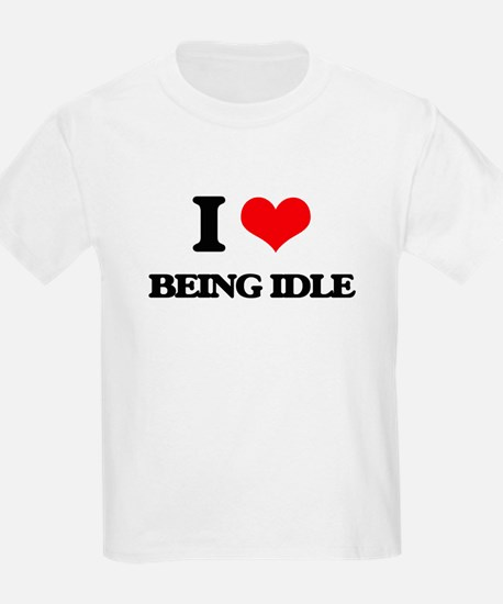I Love Being Idle T-Shirt