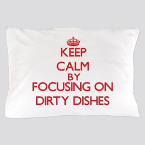 Keep Calm by focusing on Dirty Dishes Pillow Case