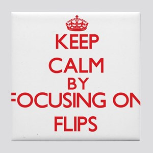 Keep Calm by focusing on Flips Tile Coaster
