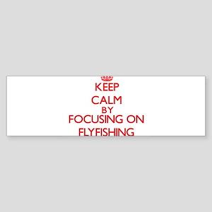 Keep Calm by focusing on Flyfishing Bumper Sticker