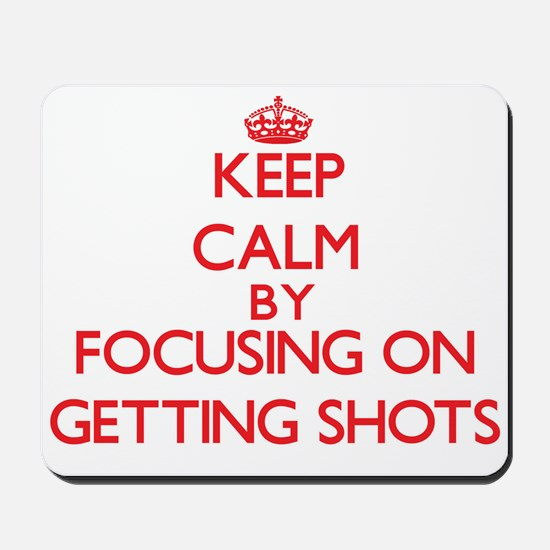 Keep Calm by focusing on Getting Shots Mousepad