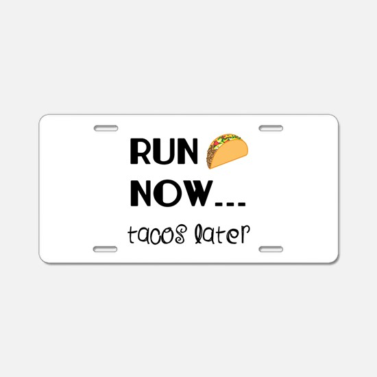 Run Now, Tacos Later Aluminum License Plate