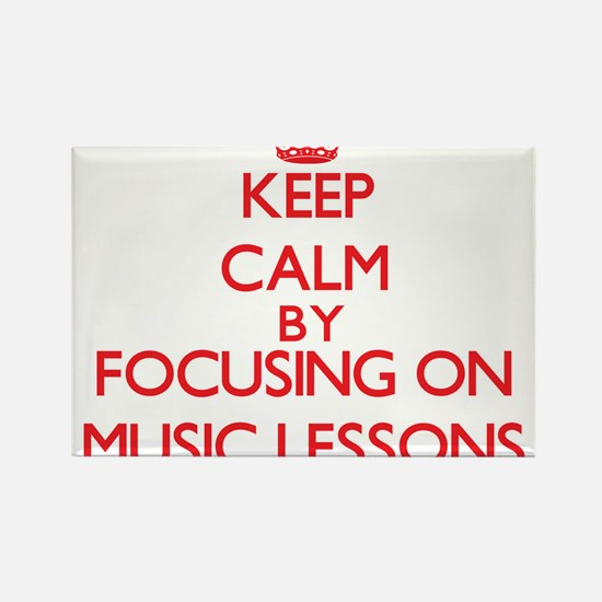 Keep Calm by focusing on Music Lessons Magnets