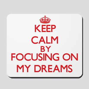 Keep Calm by focusing on My Dreams Mousepad