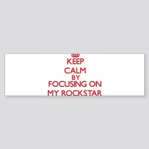 Keep Calm by focusing on My Rocksta Bumper Sticker