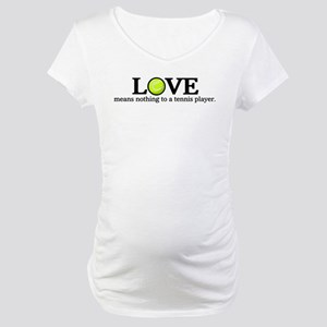 Love means nothing Maternity T-Shirt
