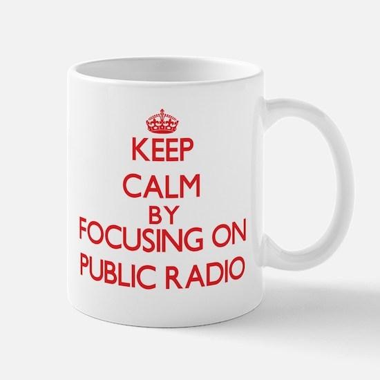 Keep Calm by focusing on Public Radio Mugs