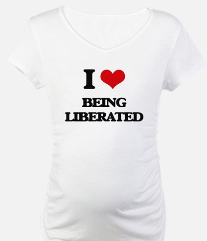 I Love Being Liberated Shirt