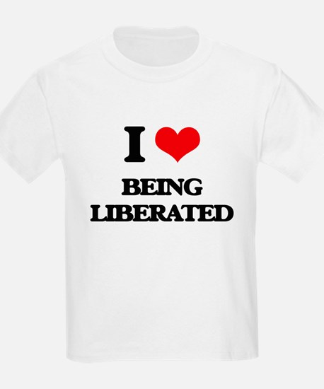 I Love Being Liberated T-Shirt