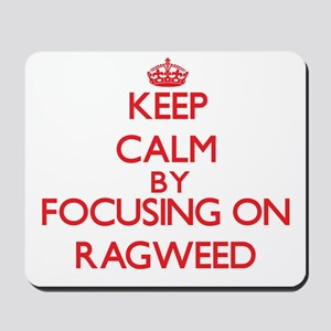 Keep Calm by focusing on Ragweed Mousepad