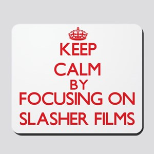 Keep Calm by focusing on Slasher Films Mousepad