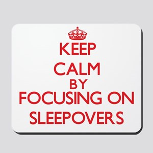 Keep Calm by focusing on Sleepovers Mousepad