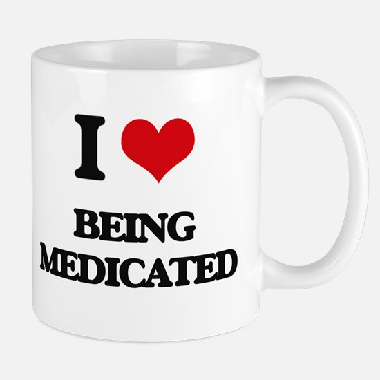 I Love Being Medicated Mugs