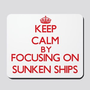 Keep Calm by focusing on Sunken Ships Mousepad