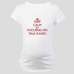 Keep Calm by focusing on Talk Ra Maternity T-Shirt