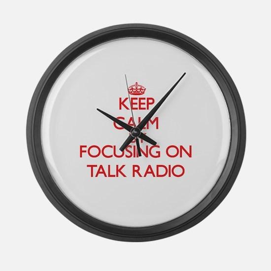 Keep Calm by focusing on Talk Rad Large Wall Clock