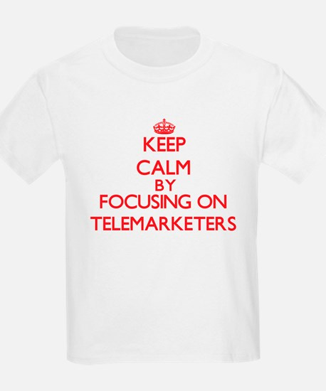 Keep Calm by focusing on Telemarketers T-Shirt