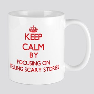 Keep Calm by focusing on Telling Scary Storie Mugs