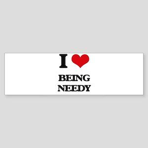 I Love Being Needy Bumper Sticker
