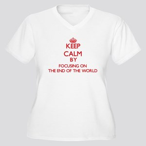 Keep Calm by focusing on The End Plus Size T-Shirt