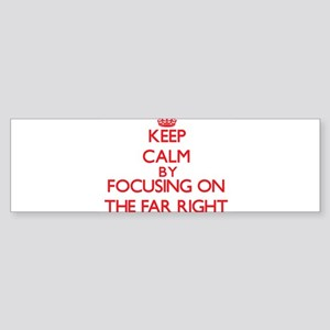 Keep Calm by focusing on The Far Ri Bumper Sticker