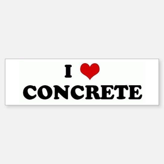 I Love CONCRETE Bumper Bumper Bumper Sticker