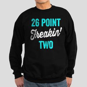 Twenty Six Point Freakin Two Sweatshirt