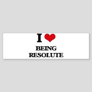 I Love Being Resolute Bumper Sticker