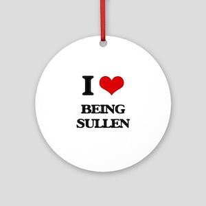 I love Being Sullen Ornament (Round)
