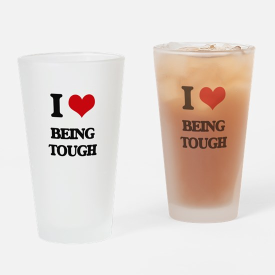 I love Being Tough Drinking Glass