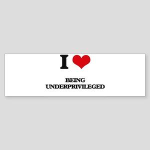 I love Being Underprivileged Bumper Sticker